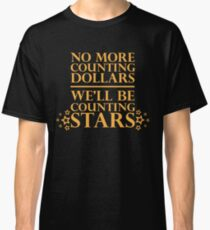 """""""No More Counting Dollars, We'll Be Counting Stars"""" Quote Classic T-Shirt"""