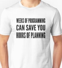 Weeks of programming can save you hours of planning - Black Text T-Shirt
