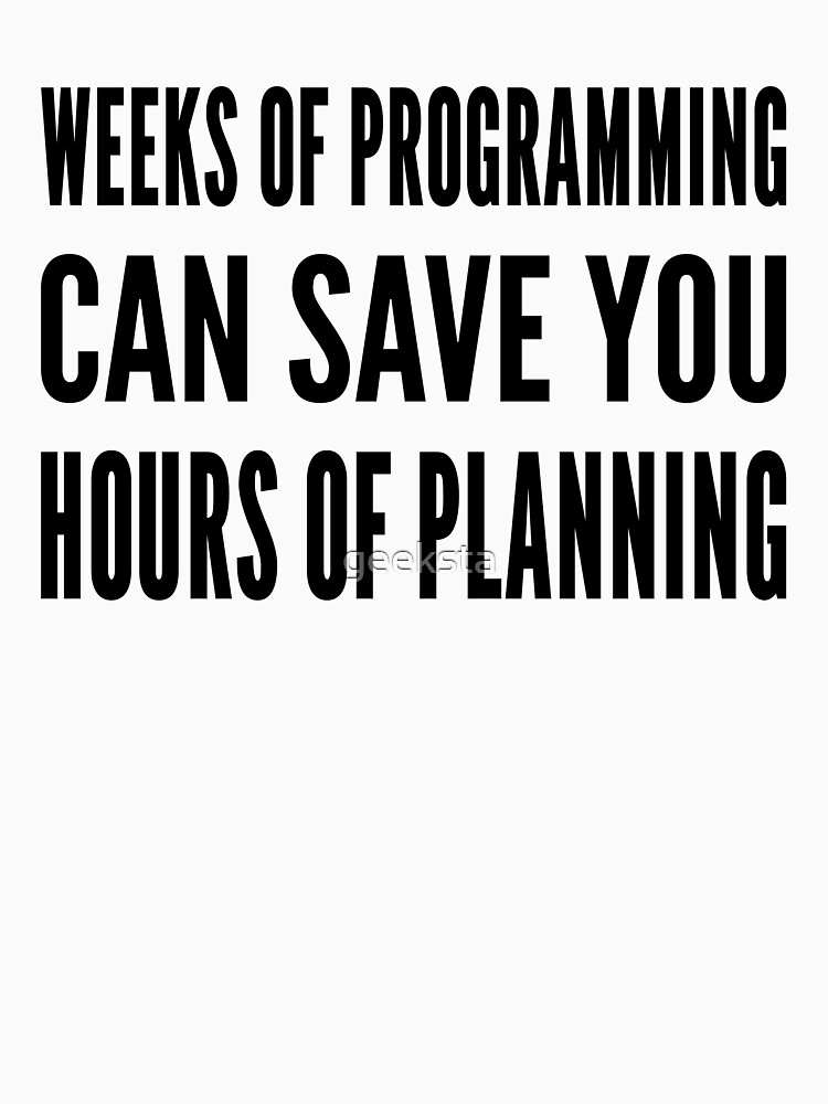 Weeks of programming can save you hours of planning - Black Text by geeksta