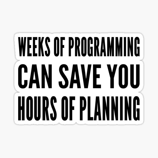 Weeks of programming can save you hours of planning - Black Text Design Sticker
