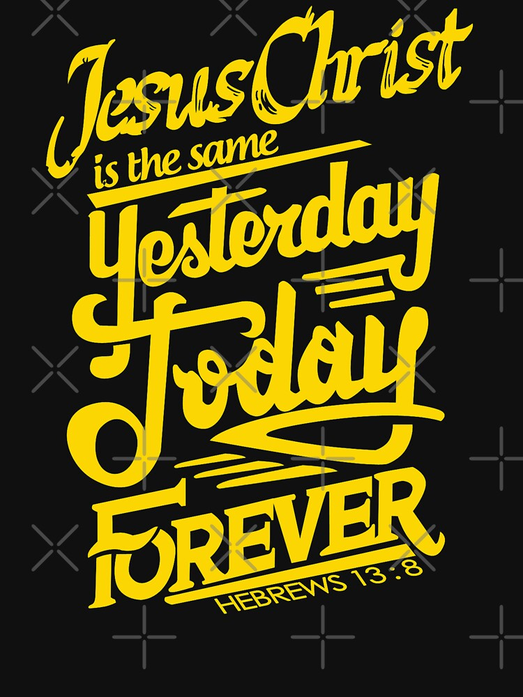 Image result for Jesus is the same yesterday today and forever