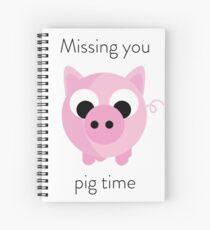 Missing you pig time Spiral Notebook