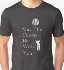May The Course Be With You Funny Golf Gift T-Shirt  Unisex T-Shirt