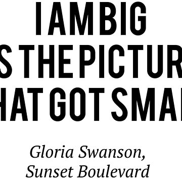 I am Big, It's the Pictures that got small - Sunset Boulevard by moviephrases