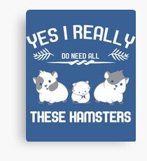 All that I need is my hamsters Canvas Print