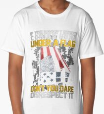 Veteran Gifts - If You haven't Risked Coming Home Under A Flag ,Don't You Dare Disrecspect It Long T-Shirt