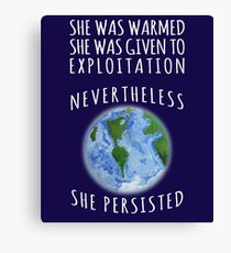 Nevertheless Mother Earth Will Resist and Persist Canvas Print