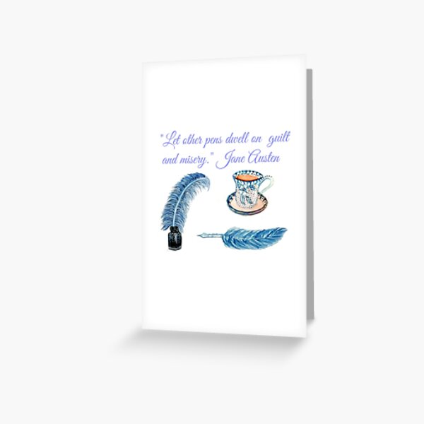 """Jane Austen Quote """"Let other pens dwell on misery & guilt"""" Greeting Card"""