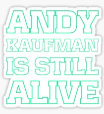 Andy Kaufman is still alive Sticker