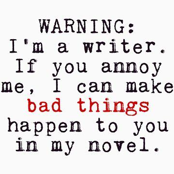 Warning: I'm A Writer by WanderingAuthor