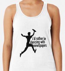 Ich würde lieber mit Zeitungen tanzen Tanktop für Frauen