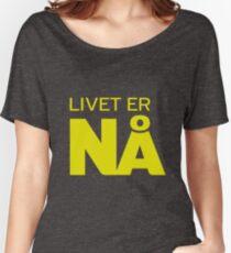Livet er nå Women's Relaxed Fit T-Shirt