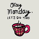 Okay, Monday by AnniesCuppaTea