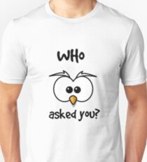 WHO asked you? Unisex T-Shirt