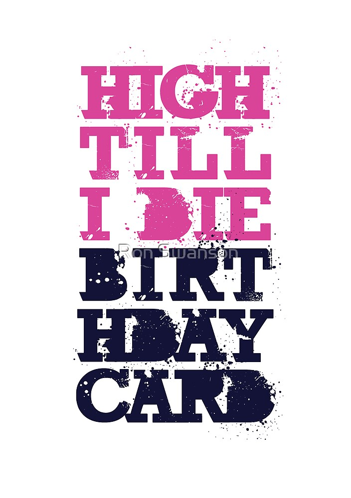 Classic High Till I Die birthday card by Ron Swanson