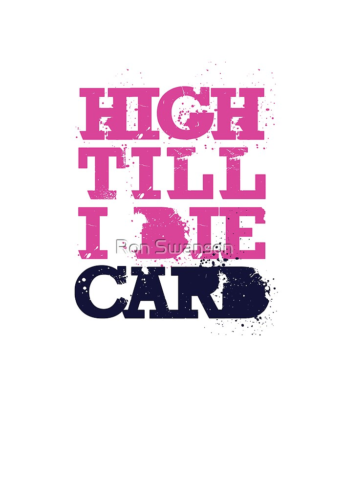 Classic High Till I Die gift card by Ron Swanson