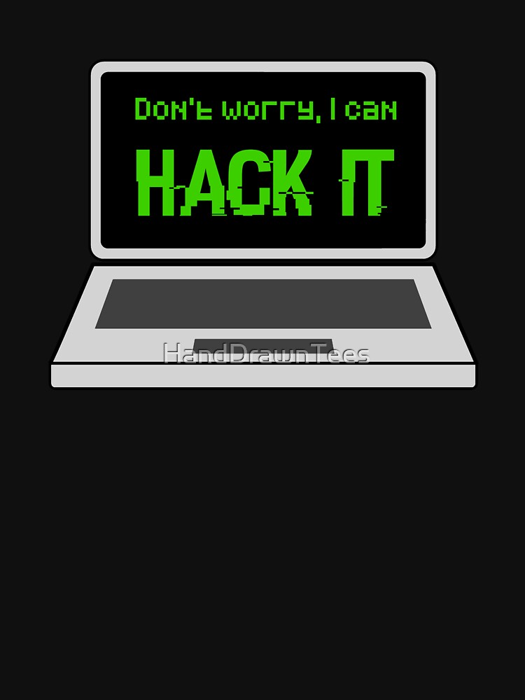Don't Worry I Can Hack It by HandDrawnTees