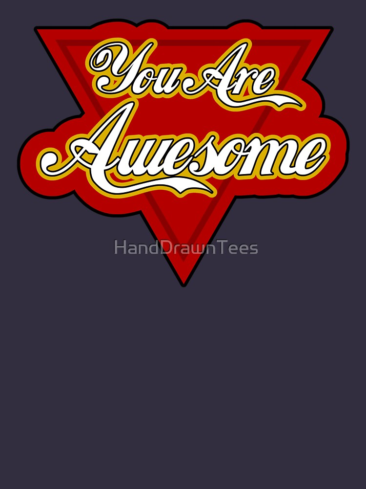 You Are Awesome by HandDrawnTees