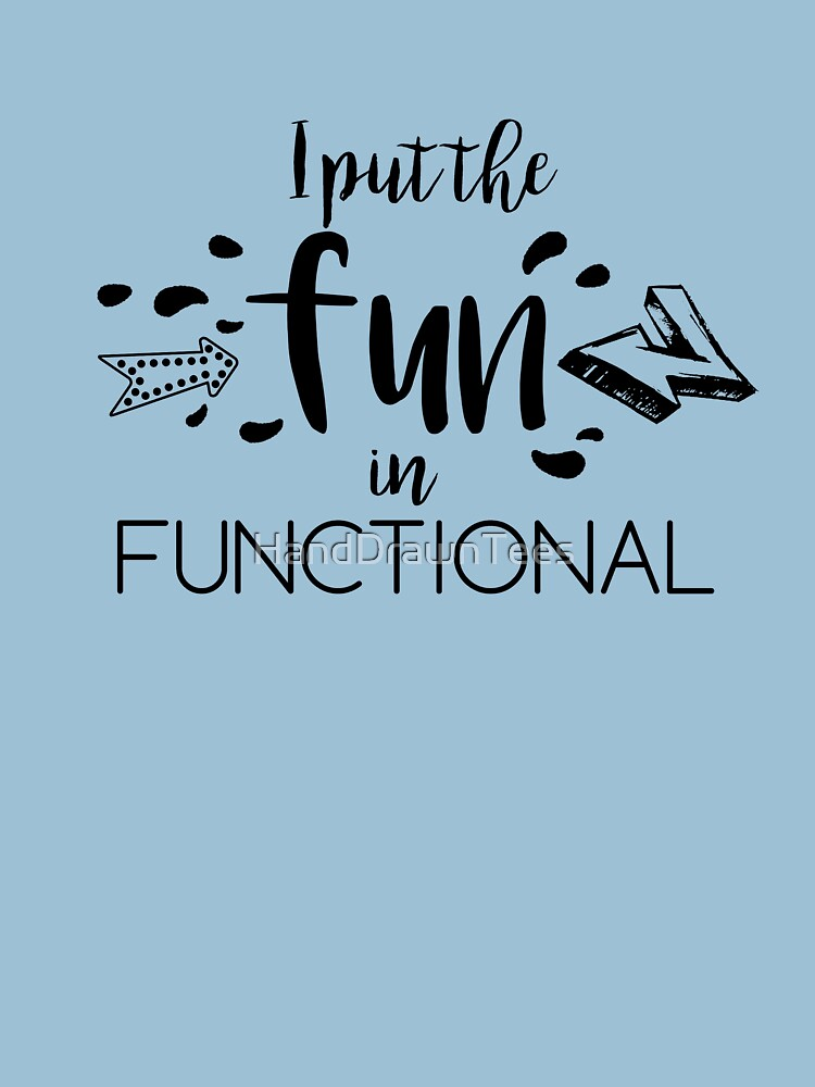 I put the fun in functional by HandDrawnTees