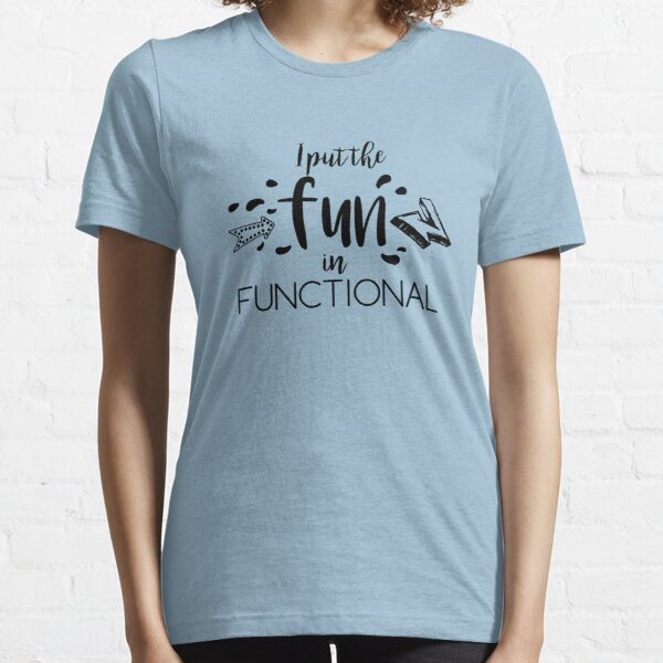 I put the fun in functional Essential T-Shirt