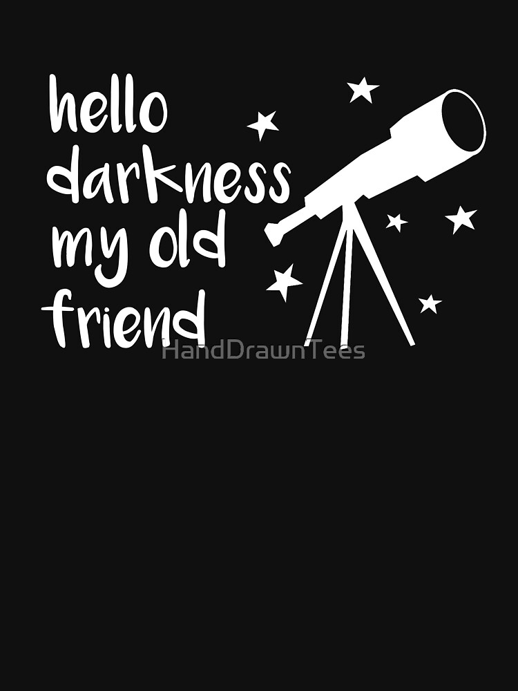 Hello Darkness My Old Friend Telescope by HandDrawnTees