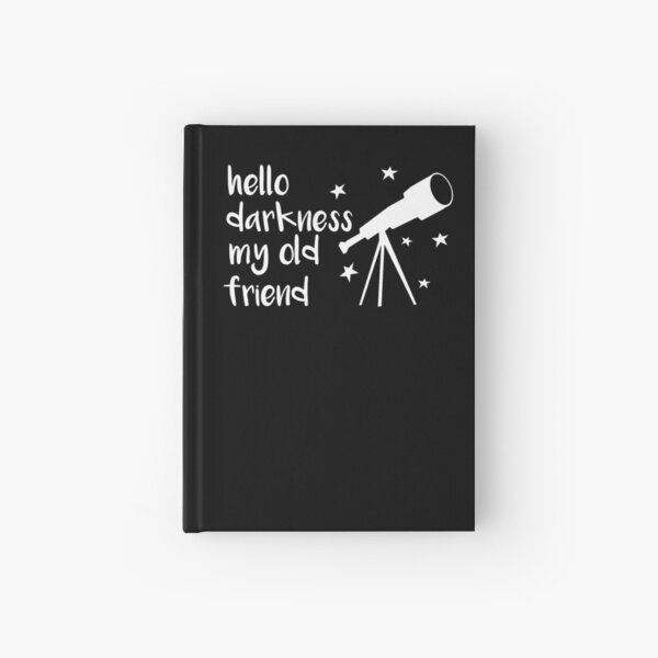 Hello Darkness My Old Friend Telescope Hardcover Journal