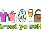 Treat Yo Self by cozyreverie