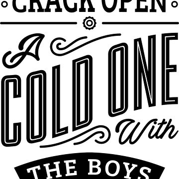 Crack Open A Cold One With The Boys by tommcollinss