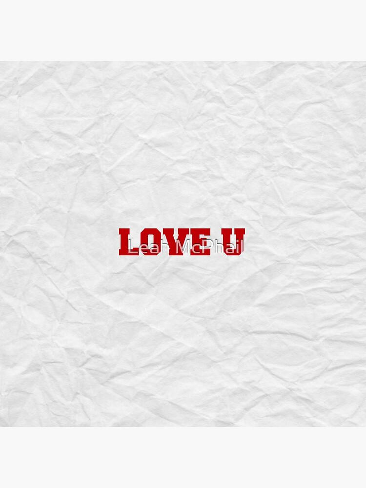 Love U by LeahMcPhail