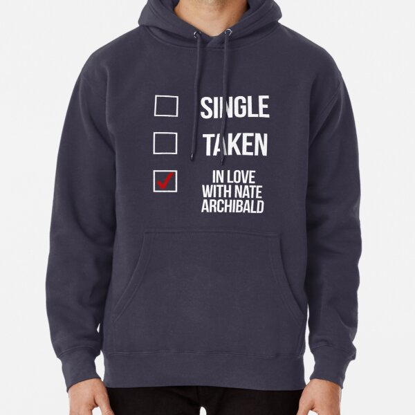 Single, Taken, In love with Nate Archibald-- White Pullover Hoodie