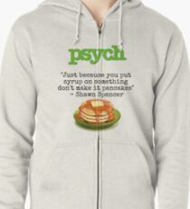 Psych - Shawn Spencer quote - Pancakes Zipped Hoodie