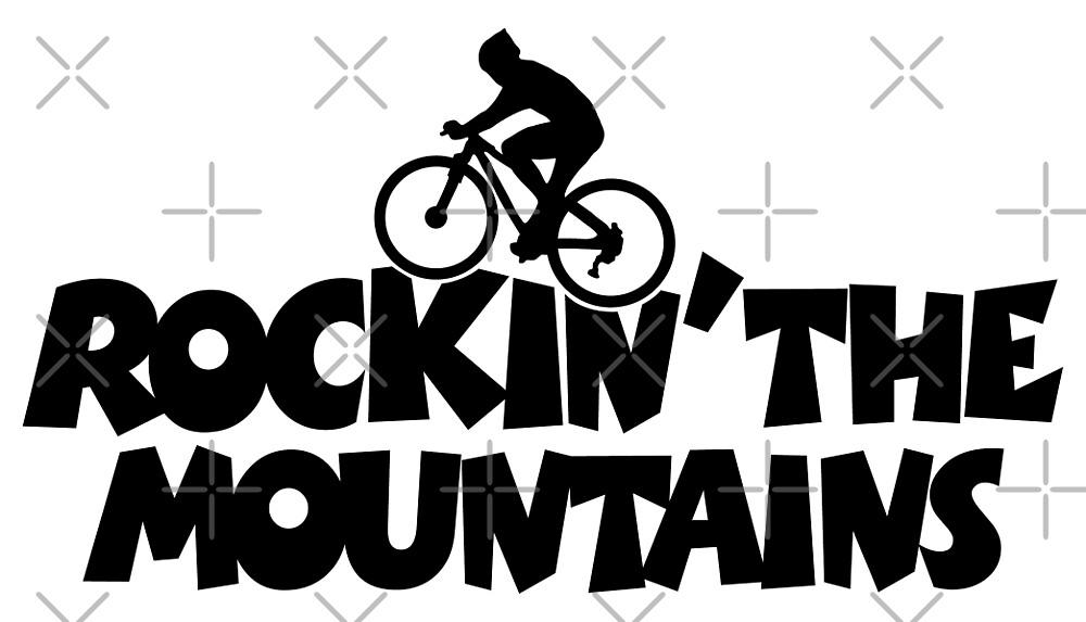 Rockin the Mountains Biking by theshirtshops