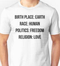 BIRTH PLACE: EARTH RACE: HUMAN POLITICS: FREEDOM RELIGION: LOVE Unisex T-Shirt
