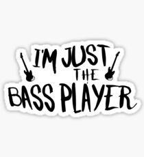 I'm Just The Bass Player Funny music Lover Sticker