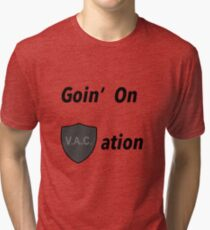 Goin on VACation! Tri-blend T-Shirt