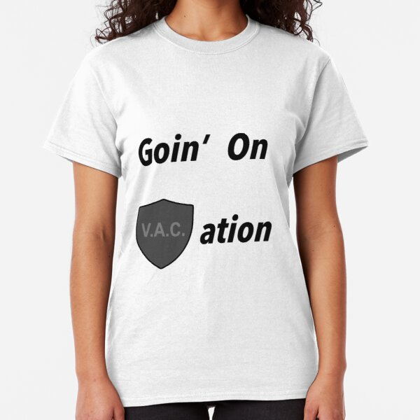 Goin on VACation! Classic T-Shirt