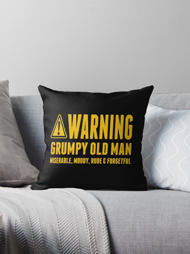 Warning Grumpy Old Man Throw Pillow By Antipatic Redbubble