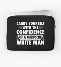 CONFIDENCE OF A MEDIOCRE WHITE MAN Laptop Sleeve