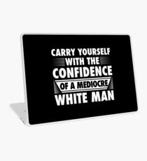 CONFIDENCE OF A MEDIOCRE WHITE MAN Laptop Skin