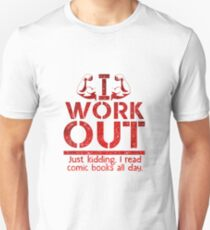 I Work Out Just Kidding I Read Comic Books All Day Unisex T-Shirt