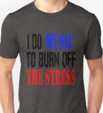 I DO MUSIC TO BURN OFF THE STRESS T-Shirt