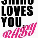 Shiro Loves You, Baby  by DarksStars