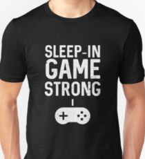 Sleep-in Game Strong Unisex T-Shirt
