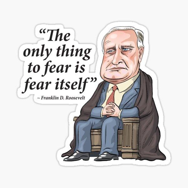 """President Franklin D. Roosevelt - """"Fear itself"""" Sticker"""