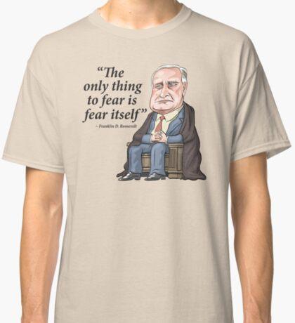 """President Franklin D. Roosevelt - """"Fear itself"""" Classic T-Shirt"""