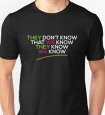 Friends They Don't Know That We Know They Know We Know Quote T-Shirt