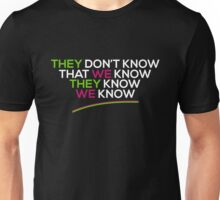 Friends They Don't Know That We Know They Know We Know Quote Unisex T-Shirt