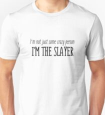 Buffy quotes - I'm not just some crazy person, I'm the slayer T-Shirt