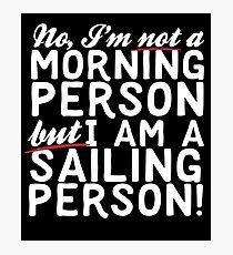 I Am A Sailing Person! Photographic Print