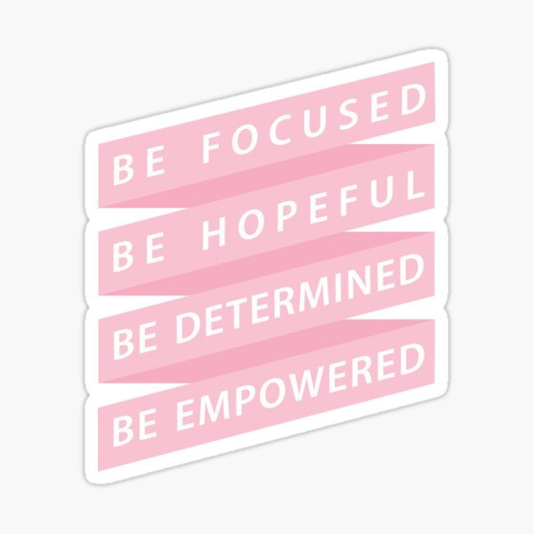 Be Focused, Be Hopeful, Be Determined, Be Empowered Sticker